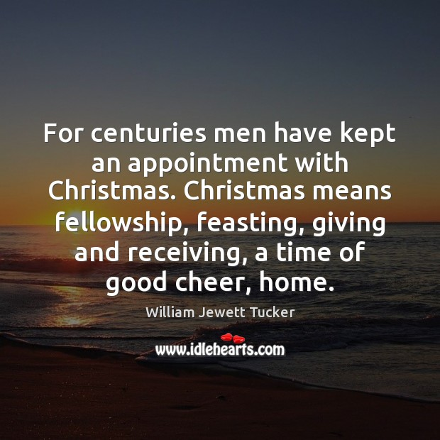 Image, For centuries men have kept an appointment with Christmas. Christmas means fellowship,