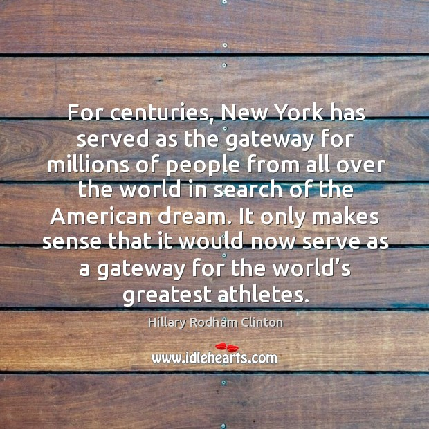 For centuries, new york has served as the gateway for millions of people from Hillary Rodham Clinton Picture Quote