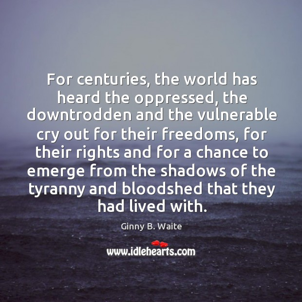 Image, For centuries, the world has heard the oppressed, the downtrodden and the vulnerable