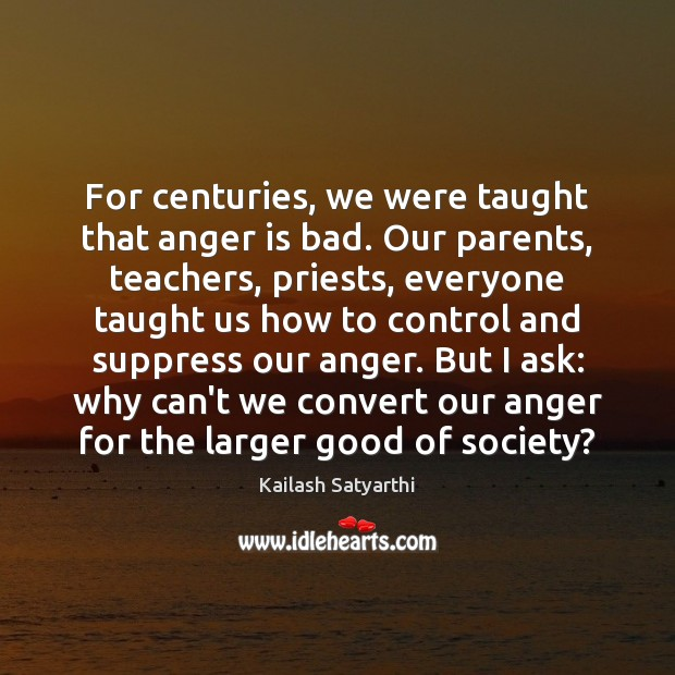 For centuries, we were taught that anger is bad. Our parents, teachers, Anger Quotes Image