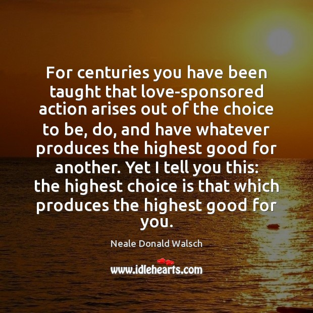 For centuries you have been taught that love-sponsored action arises out of Image