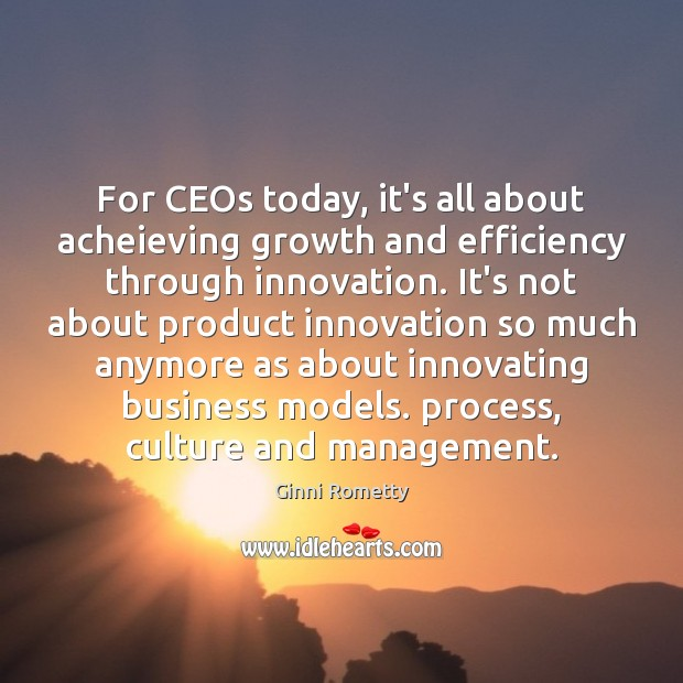 For CEOs today, it's all about acheieving growth and efficiency through innovation. Image