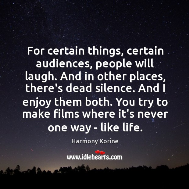 For certain things, certain audiences, people will laugh. And in other places, Harmony Korine Picture Quote