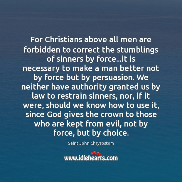 For Christians above all men are forbidden to correct the stumblings of God Quotes Image