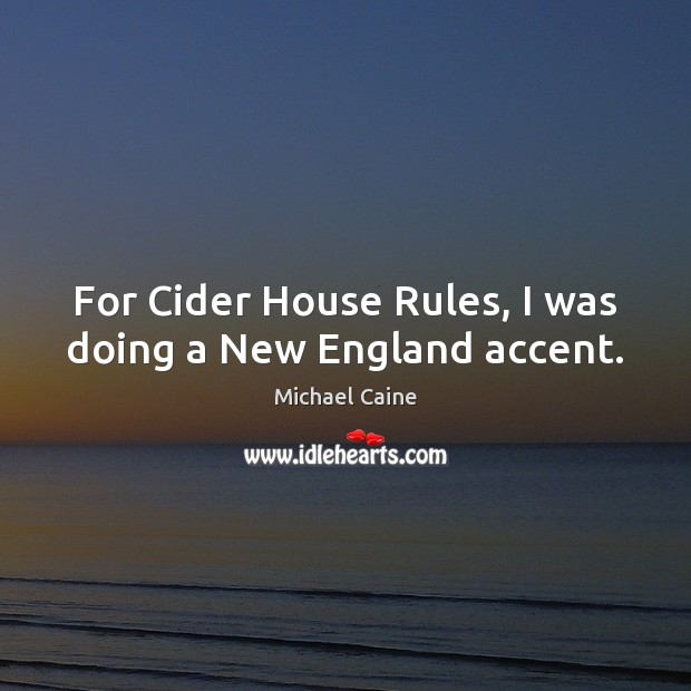 For Cider House Rules, I was doing a New England accent. Image