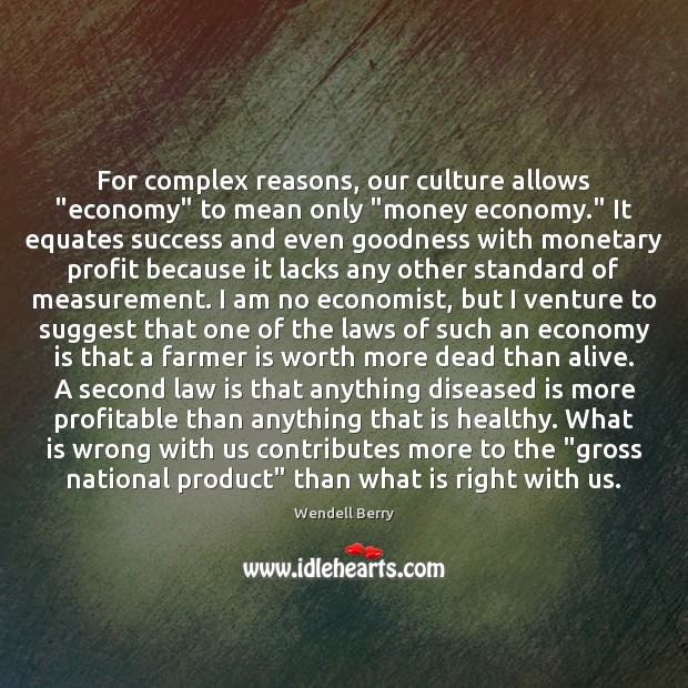 """For complex reasons, our culture allows """"economy"""" to mean only """"money economy."""" Image"""