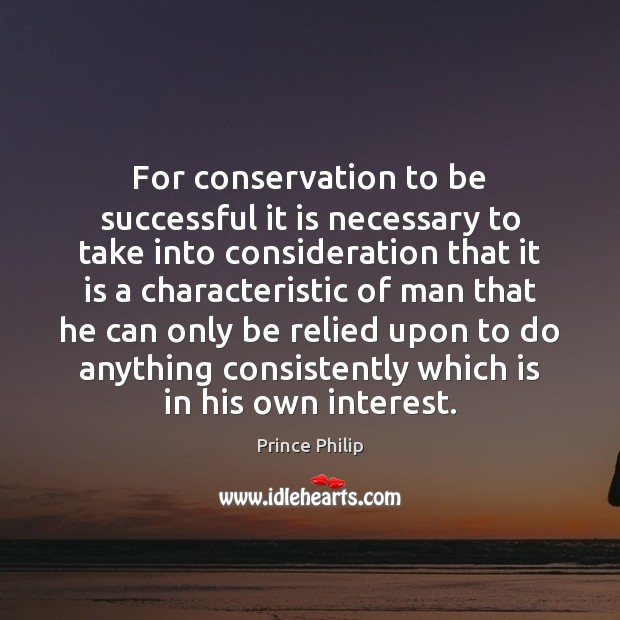 For conservation to be successful it is necessary to take into consideration To Be Successful Quotes Image