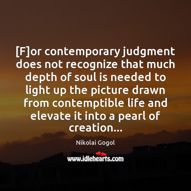 [F]or contemporary judgment does not recognize that much depth of soul Soul Quotes Image