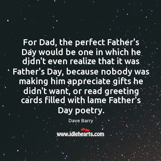For Dad, the perfect Father's Day would be one in which he Father's Day Quotes Image