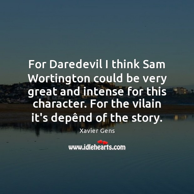 Image, For Daredevil I think Sam Wortington could be very great and intense