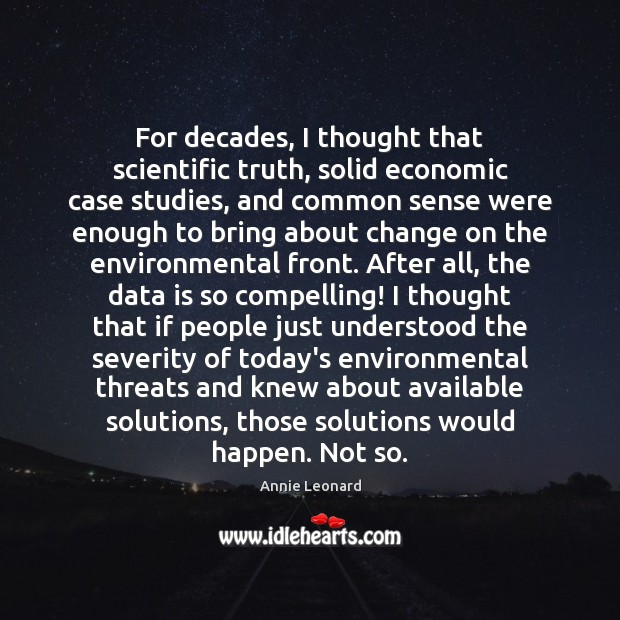 For decades, I thought that scientific truth, solid economic case studies, and Data Quotes Image