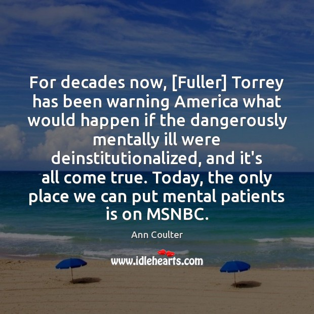 For decades now, [Fuller] Torrey has been warning America what would happen Image
