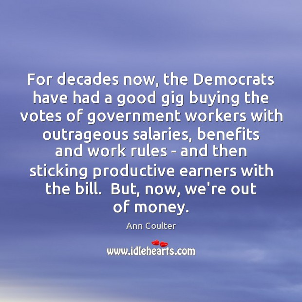 For decades now, the Democrats have had a good gig buying the Ann Coulter Picture Quote