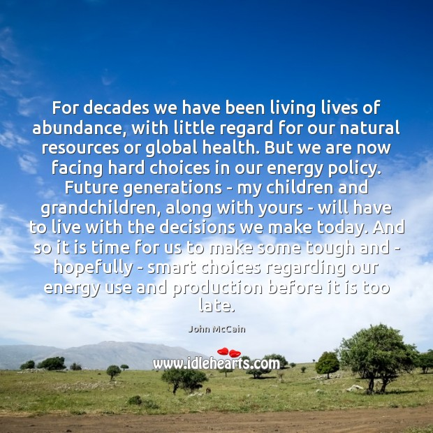 For decades we have been living lives of abundance, with little regard Image
