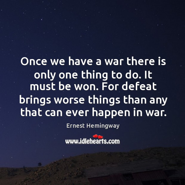 Image, For defeat brings worse things than any that can ever happen in war.