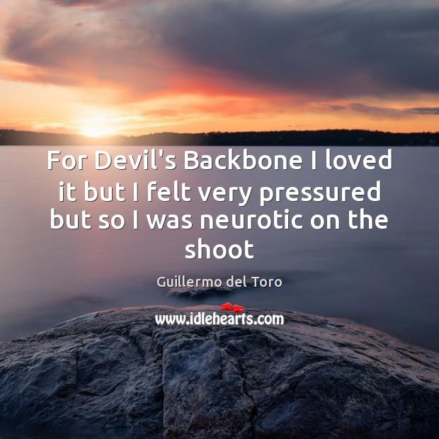 For Devil's Backbone I loved it but I felt very pressured but Image