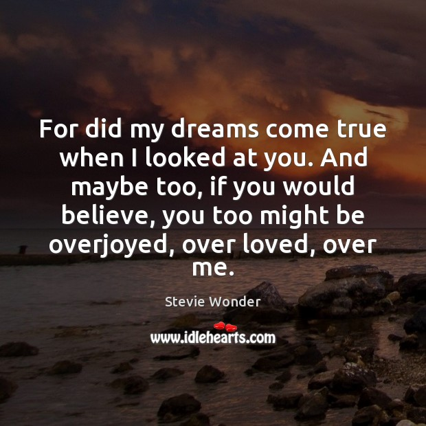 For did my dreams come true when I looked at you. And Image