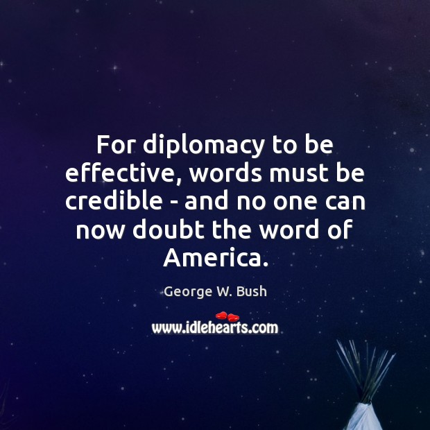 For diplomacy to be effective, words must be credible – and no Image