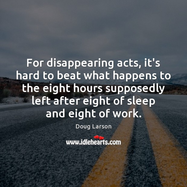 For disappearing acts, it's hard to beat what happens to the eight Doug Larson Picture Quote