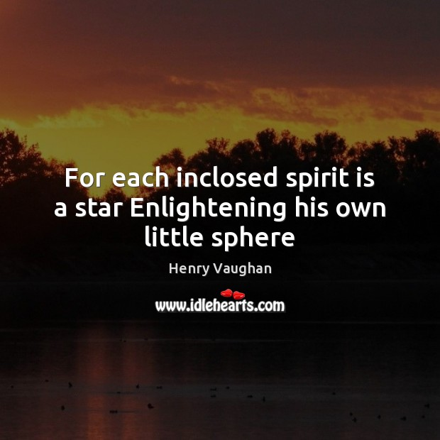 For each inclosed spirit is a star Enlightening his own little sphere Image