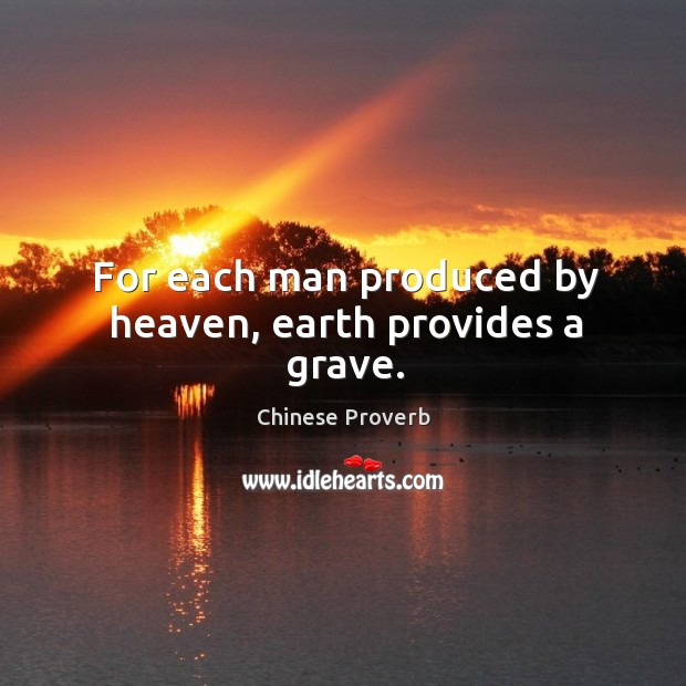 Image, For each man produced by heaven, earth provides a grave.