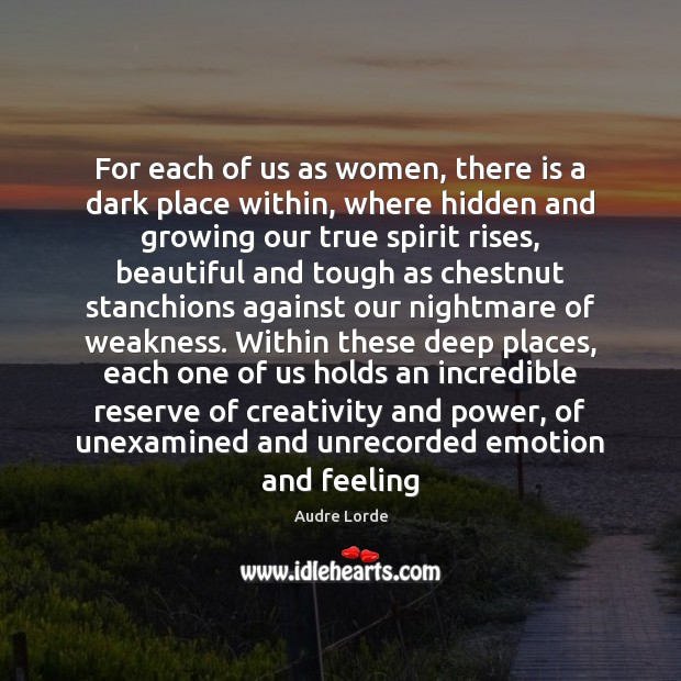 For each of us as women, there is a dark place within, Audre Lorde Picture Quote