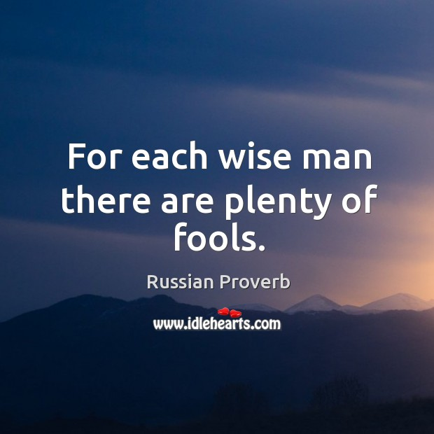 For each wise man there are plenty of fools. Image