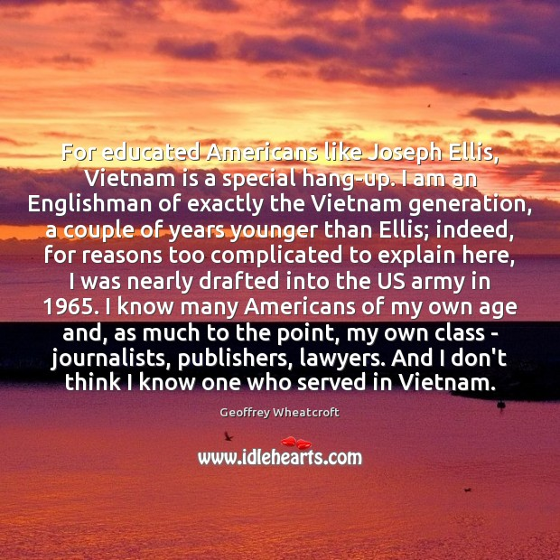 For educated Americans like Joseph Ellis, Vietnam is a special hang-up. I Image