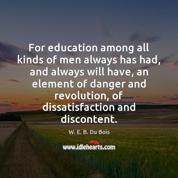 For education among all kinds of men always has had, and always W. E. B. Du Bois Picture Quote