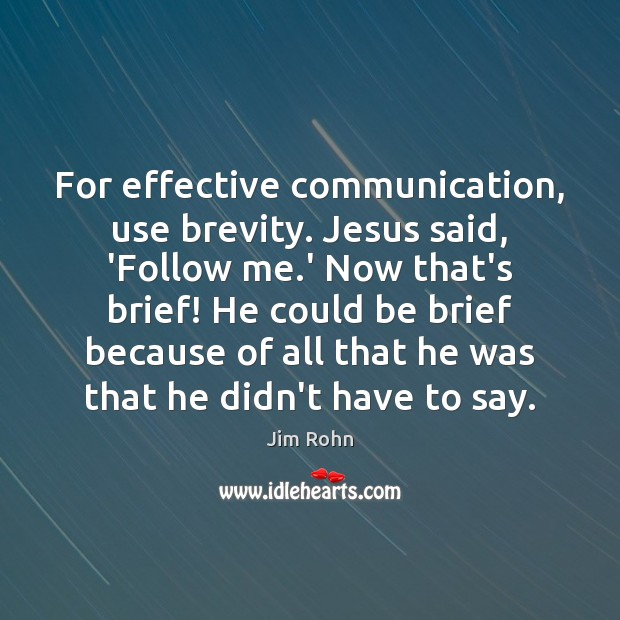 For effective communication, use brevity. Jesus said, 'Follow me.' Now that's Image
