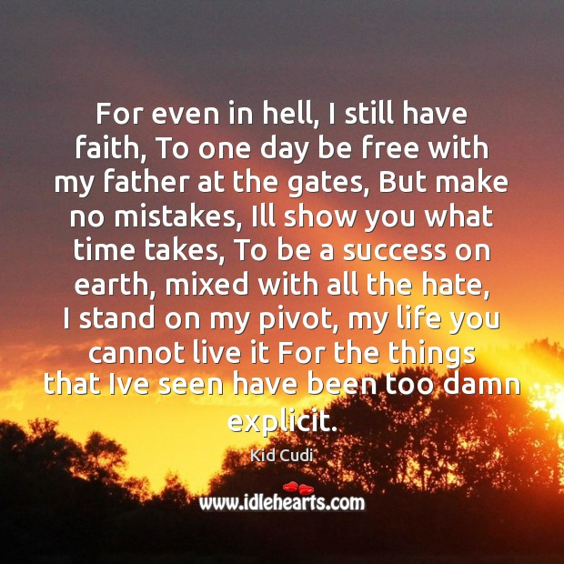 For even in hell, I still have faith, To one day be Kid Cudi Picture Quote
