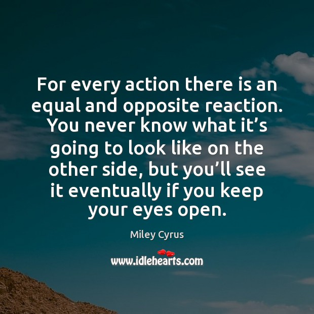 For every action there is an equal and opposite reaction. You never Image