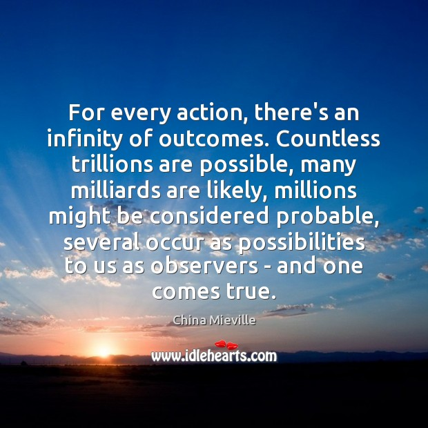 Image, For every action, there's an infinity of outcomes. Countless trillions are possible,