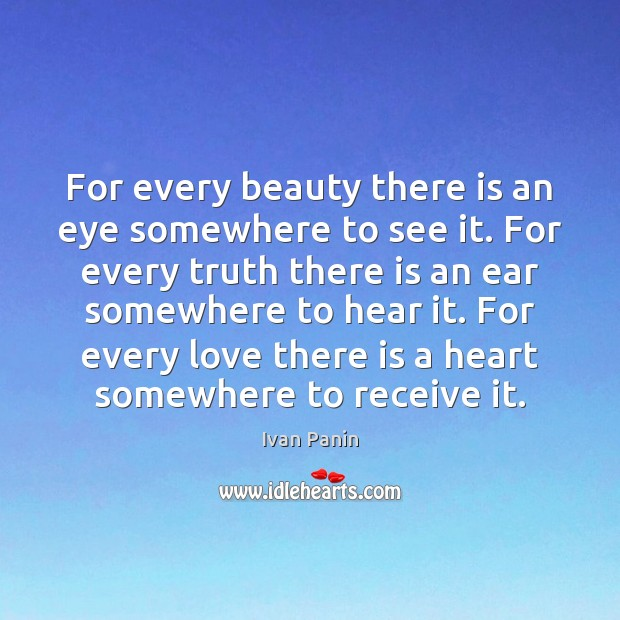 For every beauty there is an eye somewhere to see it. For Image