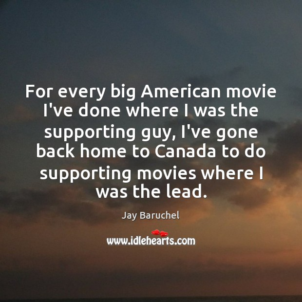 Image, For every big American movie I've done where I was the supporting