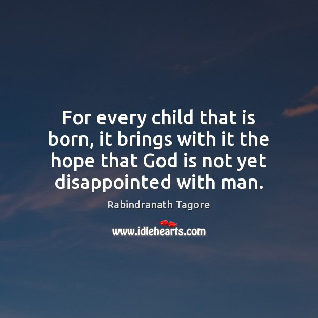 For every child that is born, it brings with it the hope Rabindranath Tagore Picture Quote