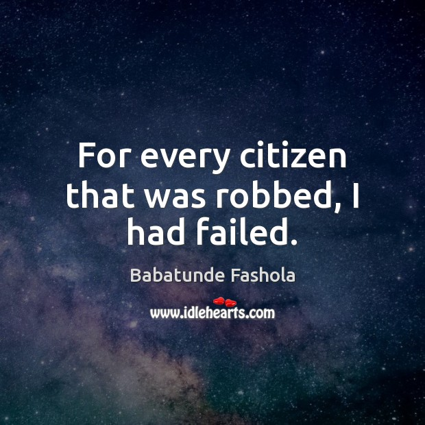 Image, For every citizen that was robbed, I had failed.