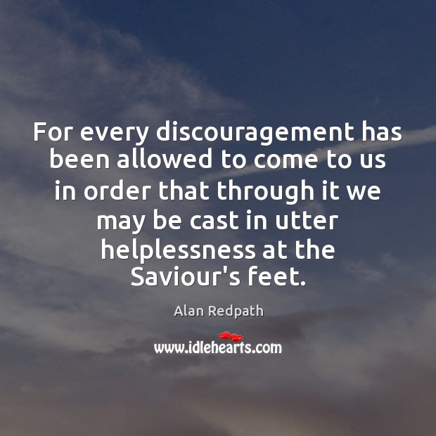 For every discouragement has been allowed to come to us in order Image