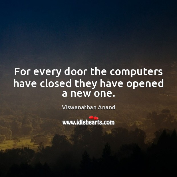 For every door the computers have closed they have opened a new one. Image