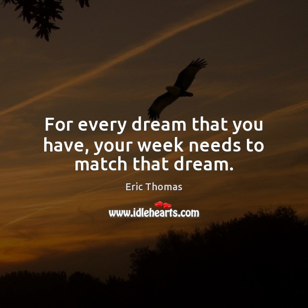 For every dream that you have, your week needs to match that dream. Image