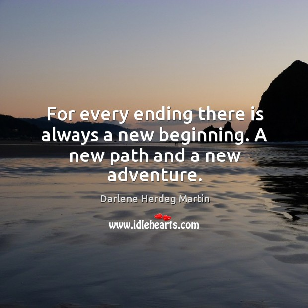 For every ending there is always a new beginning. A new path and a new adventure. Image