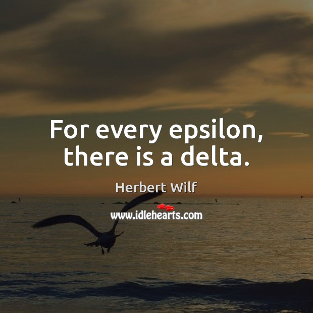 For every epsilon, there is a delta. Image