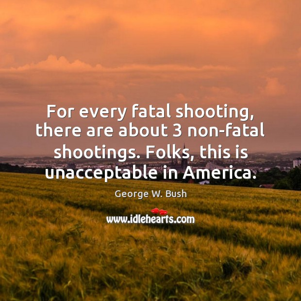 Image, For every fatal shooting, there are about 3 non-fatal shootings. Folks, this is