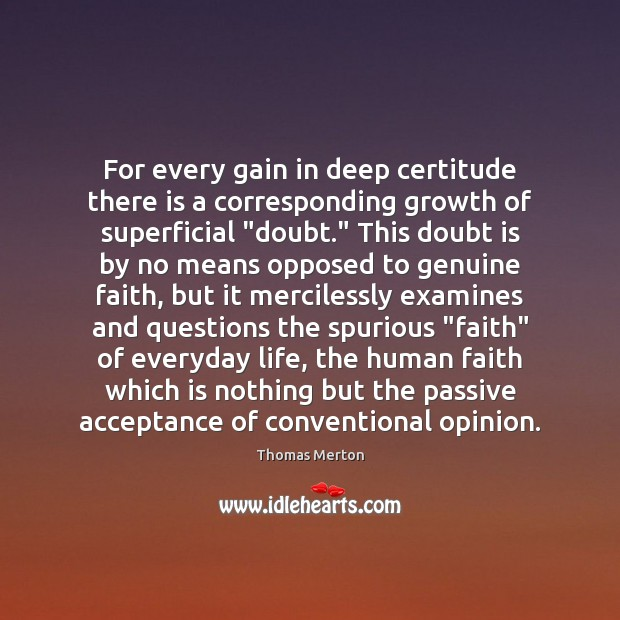 Image, For every gain in deep certitude there is a corresponding growth of
