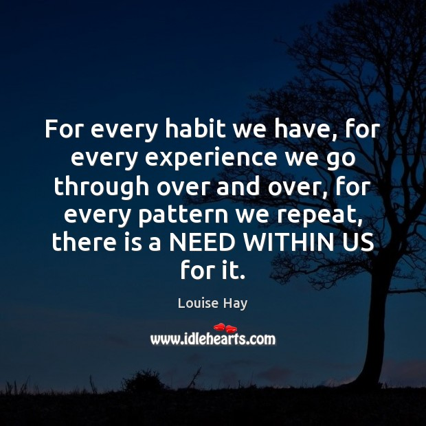 For every habit we have, for every experience we go through over Louise Hay Picture Quote