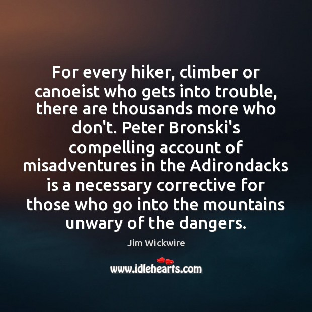 For every hiker, climber or canoeist who gets into trouble, there are Image
