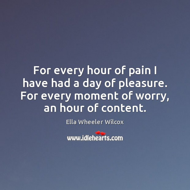 For every hour of pain I have had a day of pleasure. Image