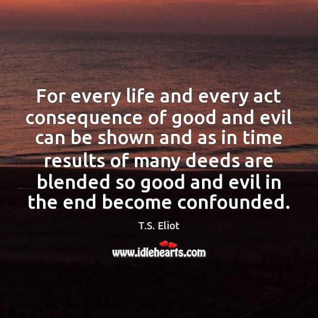 For every life and every act consequence of good and evil can Image