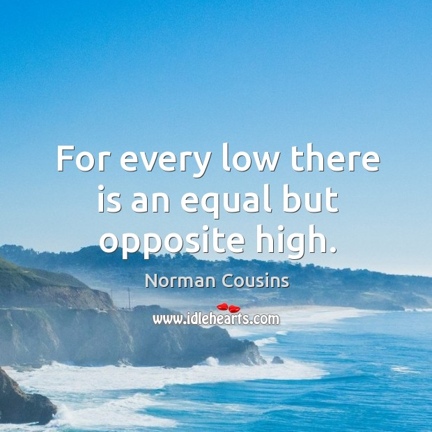 For every low there is an equal but opposite high. Image