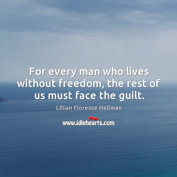 For every man who lives without freedom, the rest of us must face the guilt. Image